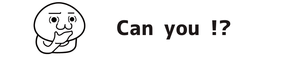 Can you !?